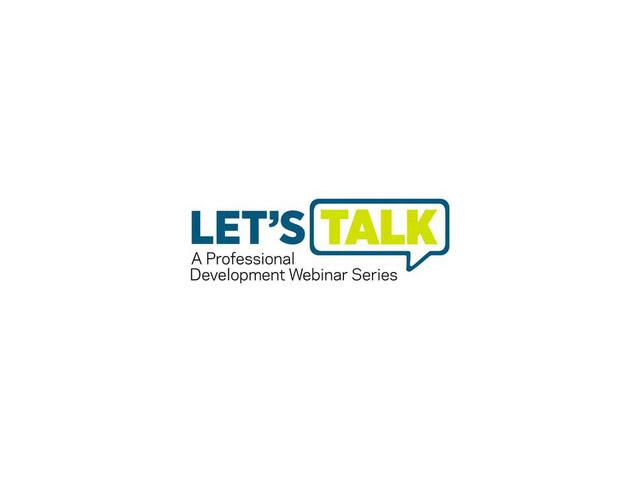 Let's Talk - A Professional Development Webinar Series